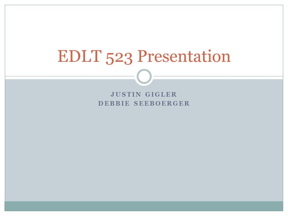 JUSTIN GIGLER DEBBIE SEEBOERGER EDLT 523 Presentation