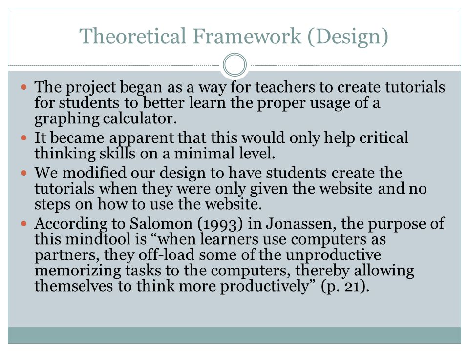 Theoretical Framework (Design) The project began as a way for teachers to create tutorials for students to better learn the proper usage of a graphing