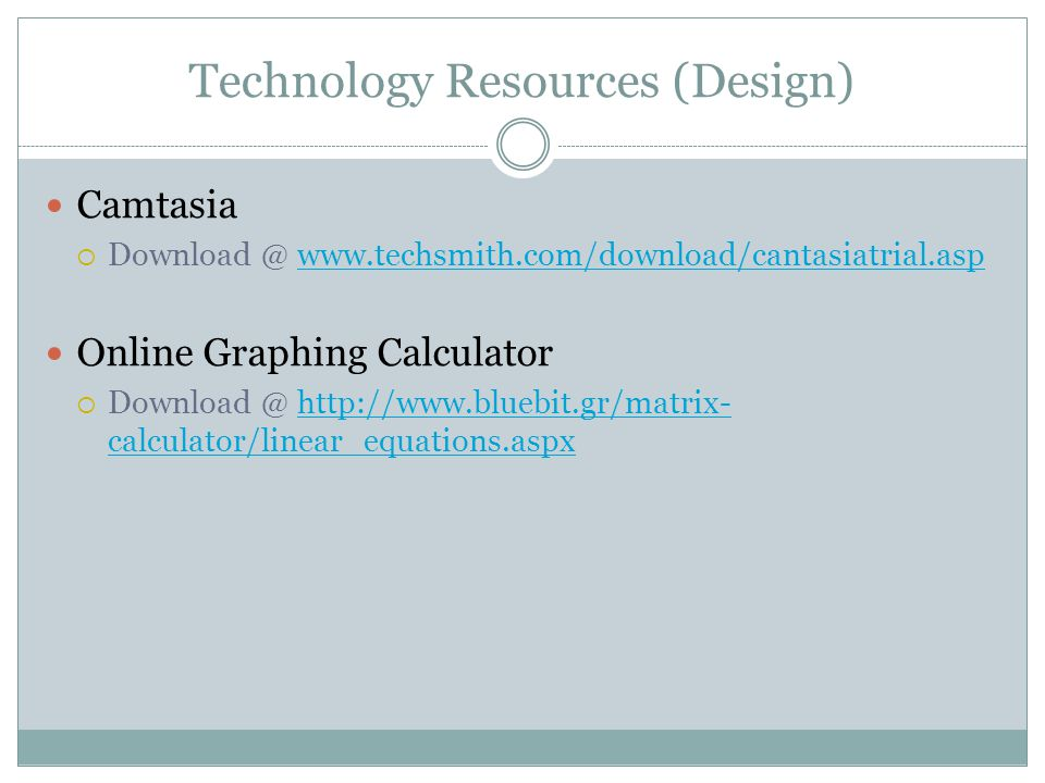Technology Resources (Design) Camtasia  Download @ www.techsmith.com/download/cantasiatrial.aspwww.techsmith.com/download/cantasiatrial.asp Online Gr