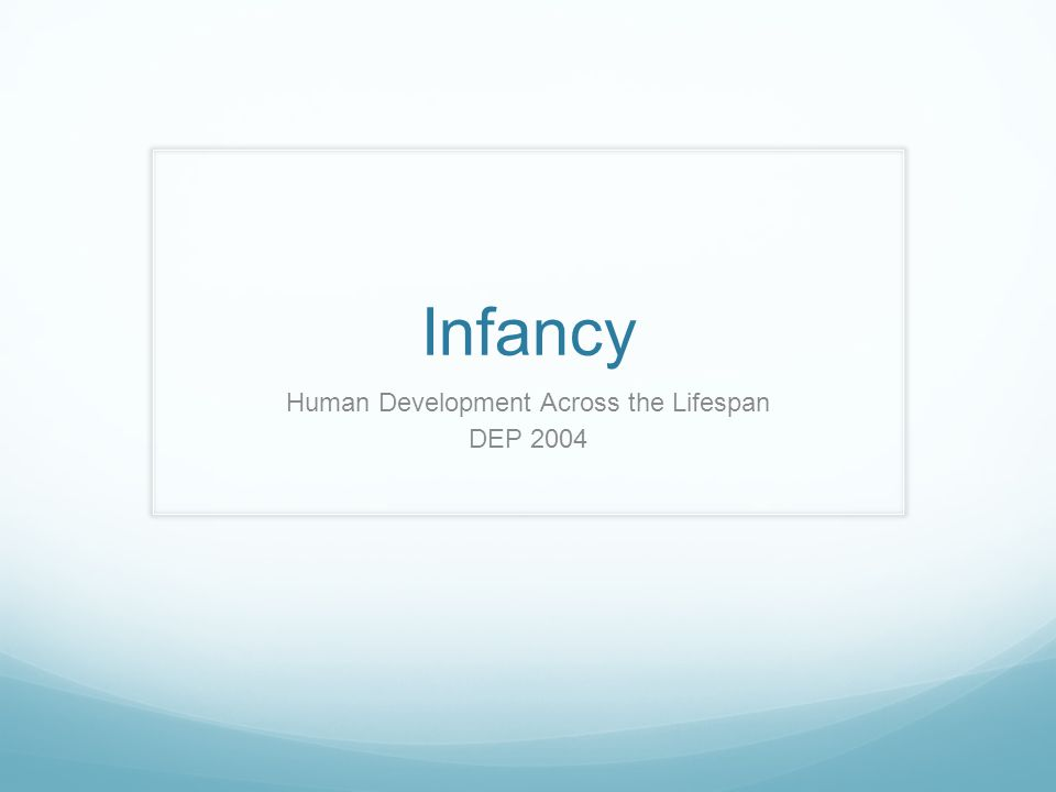 Infancy Human Development Across the Lifespan DEP 2004