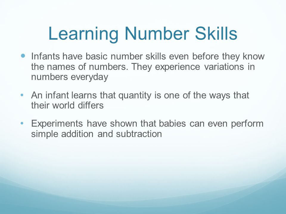 Learning Number Skills Infants have basic number skills even before they know the names of numbers.