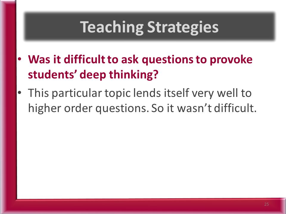 Was it difficult to ask questions to provoke students' deep thinking.