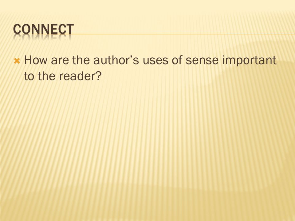  How are the author's uses of sense important to the reader