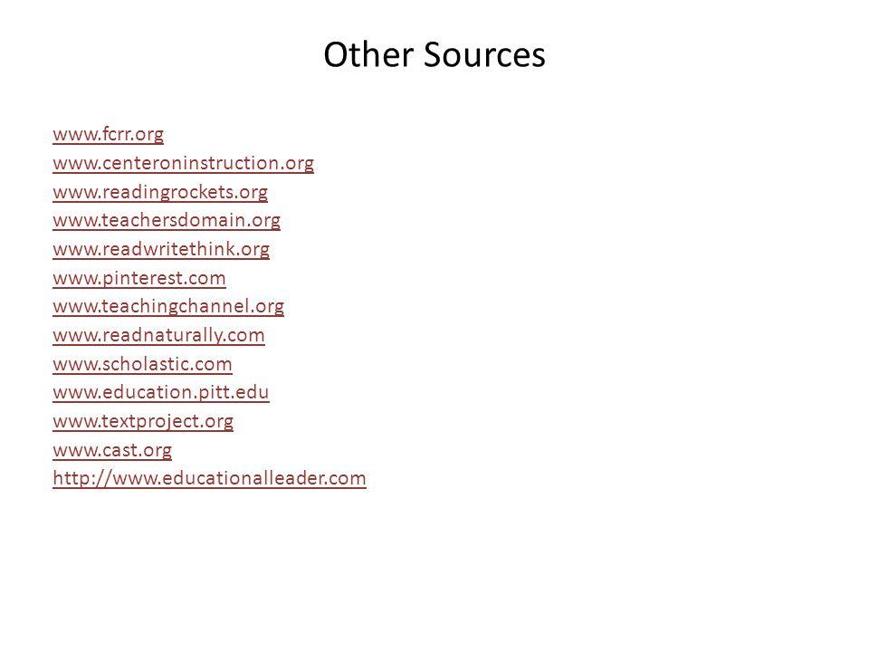 Other Sources www.fcrr.org www.centeroninstruction.org www.readingrockets.org www.teachersdomain.org www.readwritethink.org www.pinterest.com www.teac