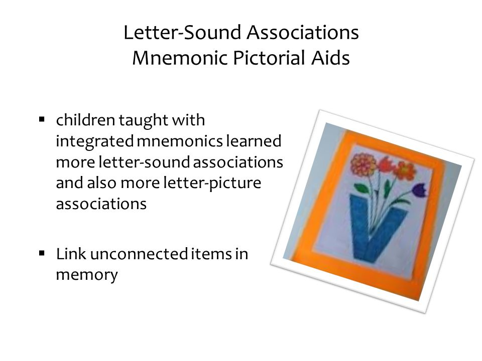 Letter-Sound Associations Mnemonic Pictorial Aids  children taught with integrated mnemonics learned more letter-sound associations and also more let