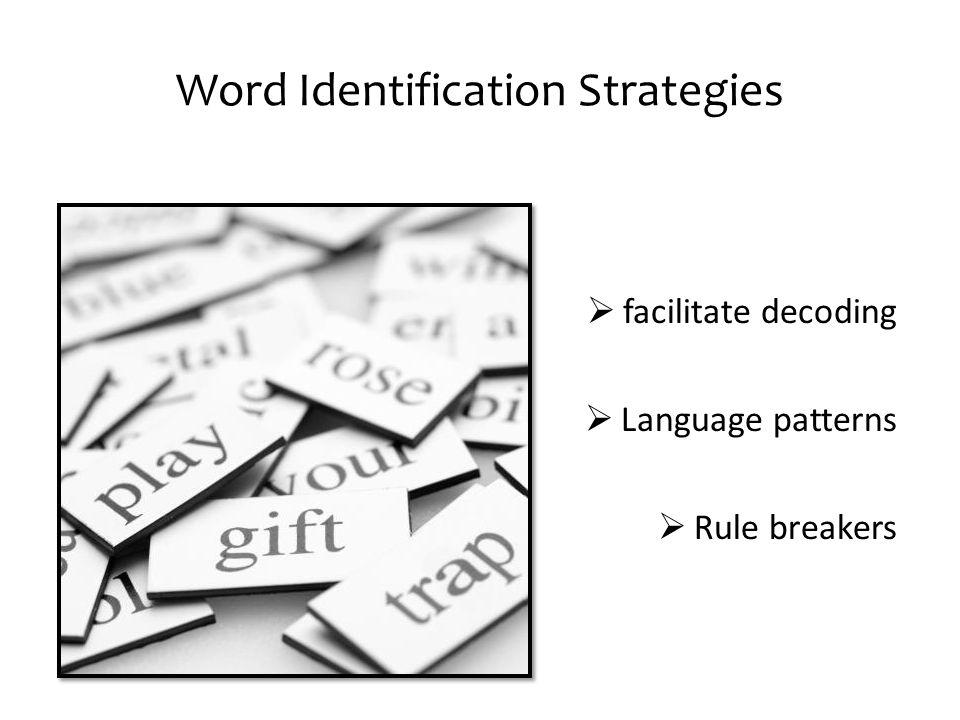 Word Identification Strategies  facilitate decoding  Language patterns  Rule breakers