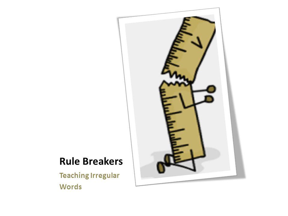 Rule Breakers Teaching Irregular Words