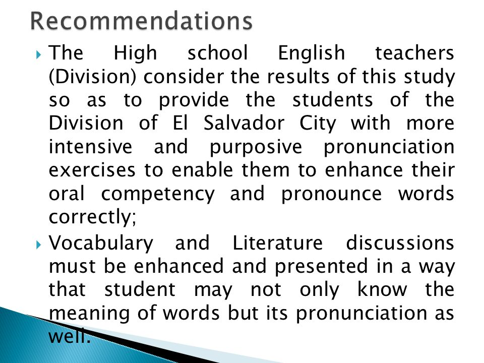  The High school English teachers (Division) consider the results of this study so as to provide the students of the Division of El Salvador City wit
