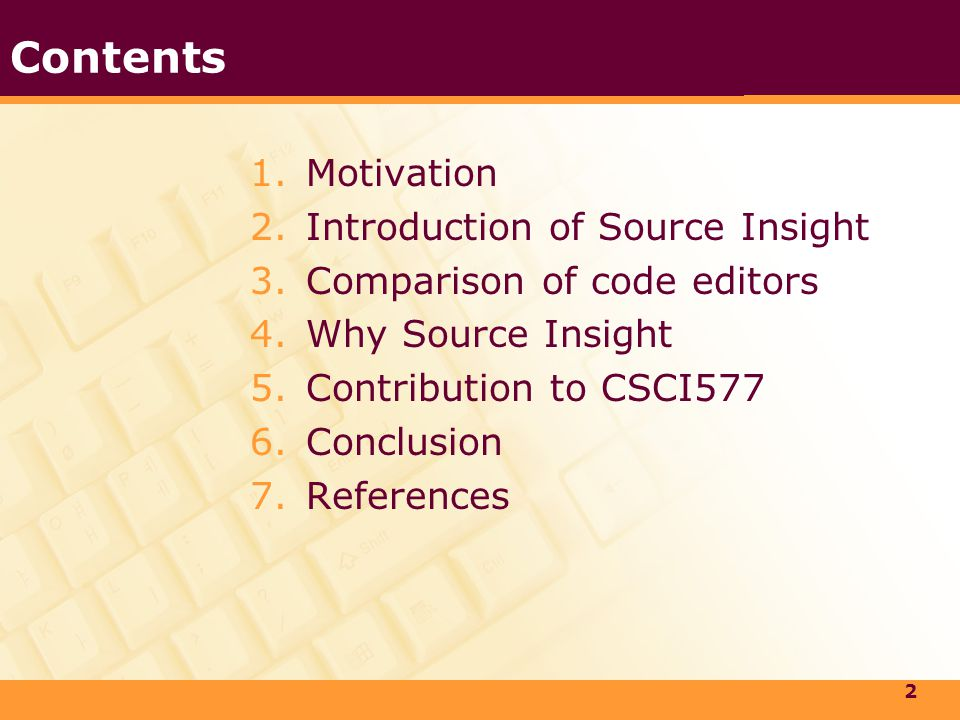 LOGO Contents 1.Motivation 2.Introduction of Source Insight 3.Comparison of code editors 4.Why Source Insight 5.Contribution to CSCI577 6.Conclusion 7.References 2
