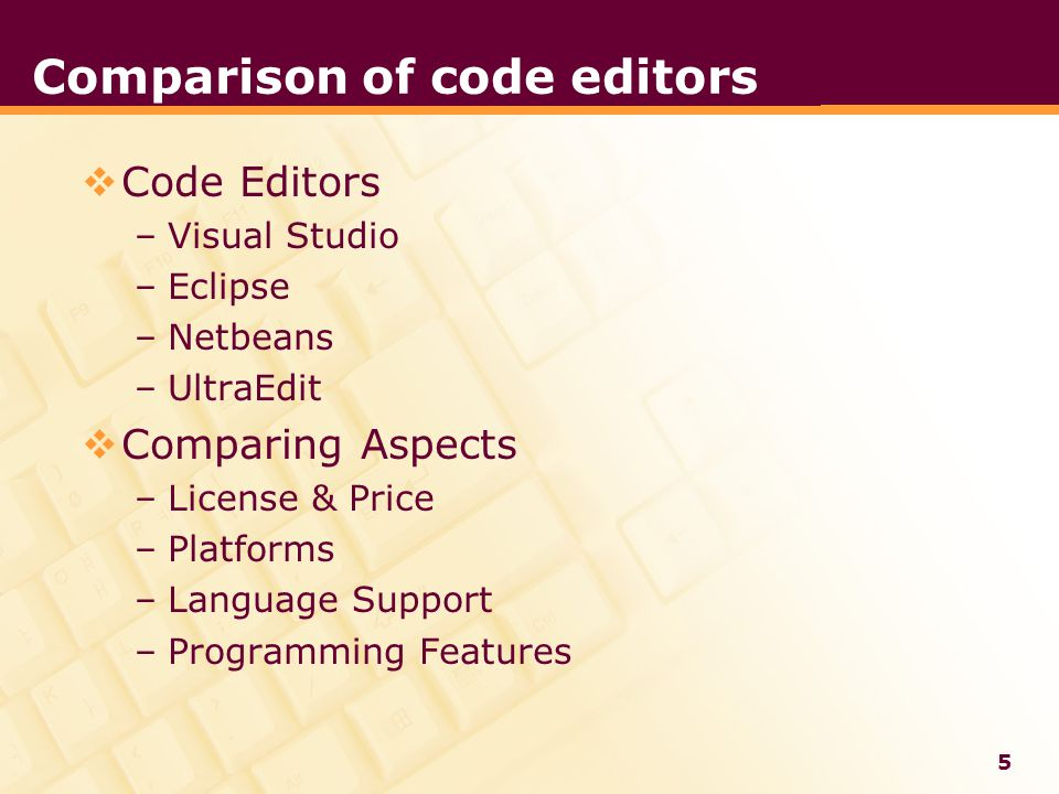 LOGO Comparison of code editors  Code Editors –Visual Studio –Eclipse –Netbeans –UltraEdit  Comparing Aspects –License & Price –Platforms –Language Support –Programming Features 5