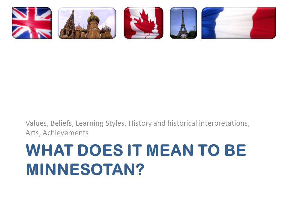 WHAT DOES IT MEAN TO BE MINNESOTAN.