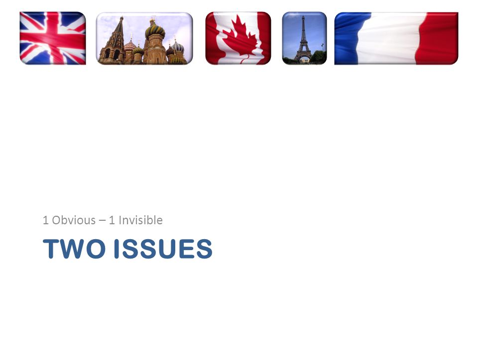 TWO ISSUES 1 Obvious – 1 Invisible