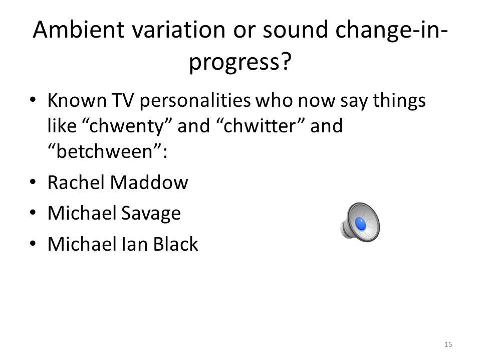 Ambient variation or sound change-in- progress.