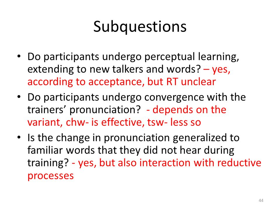 Subquestions Do participants undergo perceptual learning, extending to new talkers and words.