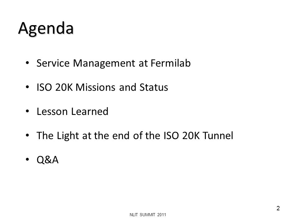 Agenda 2 NLIT SUMMIT 2011 Service Management at Fermilab ISO 20K Missions and Status Lesson Learned The Light at the end of the ISO 20K Tunnel Q&A