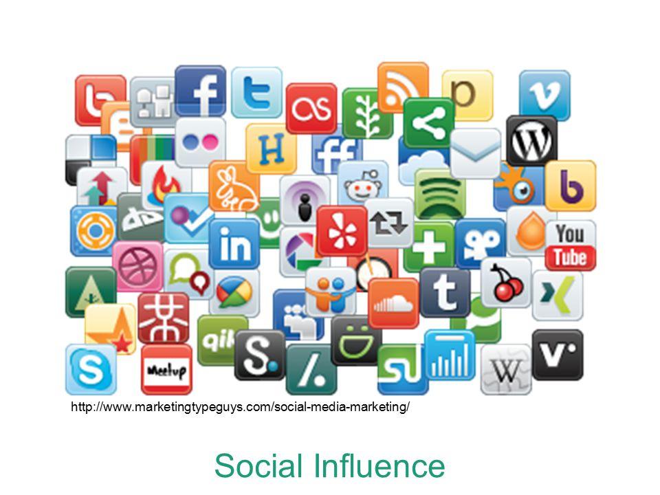 Social Influence http://www.marketingtypeguys.com/social-media-marketing/