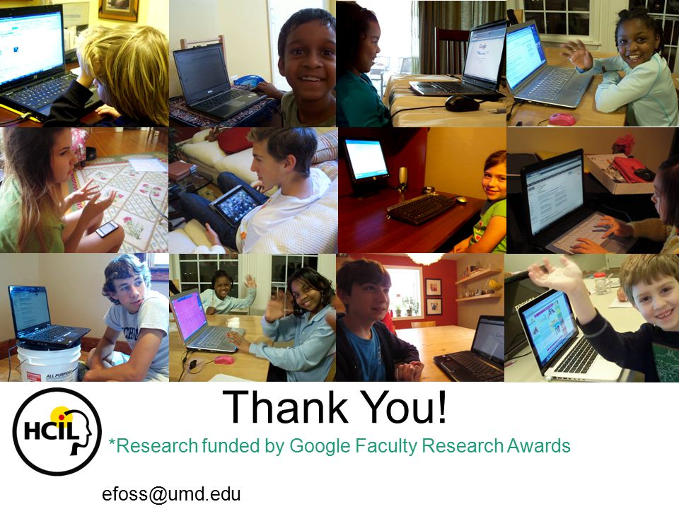Thank You! efoss@umd.edu www.elizabethfoss.info *Research funded by Google Faculty Research Awards
