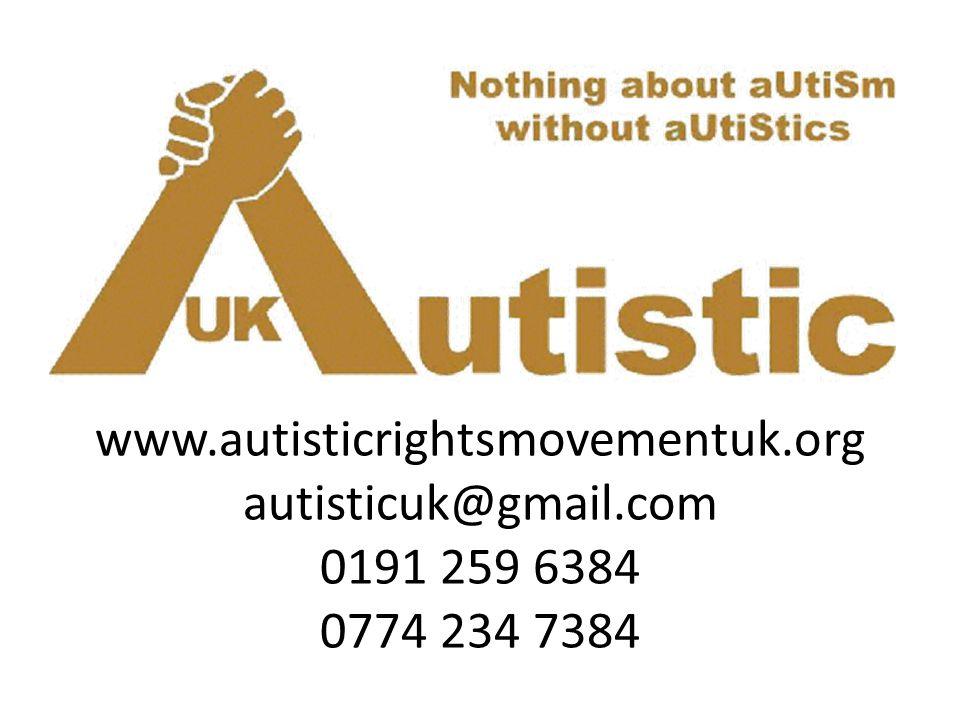 www.autisticrightsmovementuk.org autisticuk@gmail.com 0191 259 6384 0774 234 7384