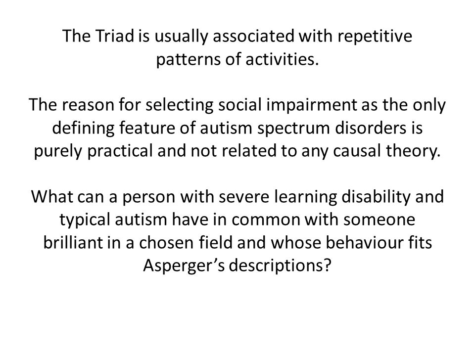 The Triad is usually associated with repetitive patterns of activities.