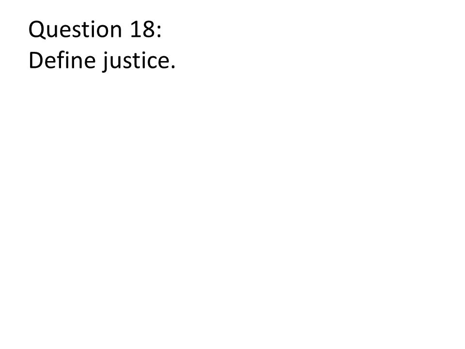 Question 18: Define justice.