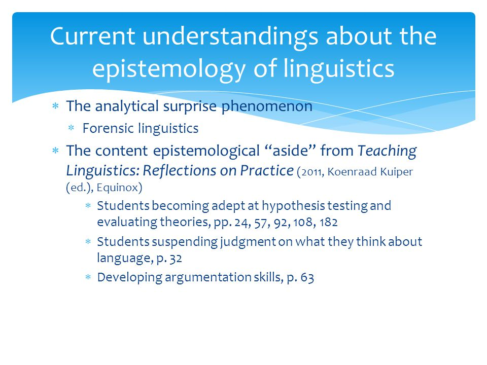 The analytical surprise phenomenon  Forensic linguistics  The content epistemological aside from Teaching Linguistics: Reflections on Practice (2011, Koenraad Kuiper (ed.), Equinox)  Students becoming adept at hypothesis testing and evaluating theories, pp.