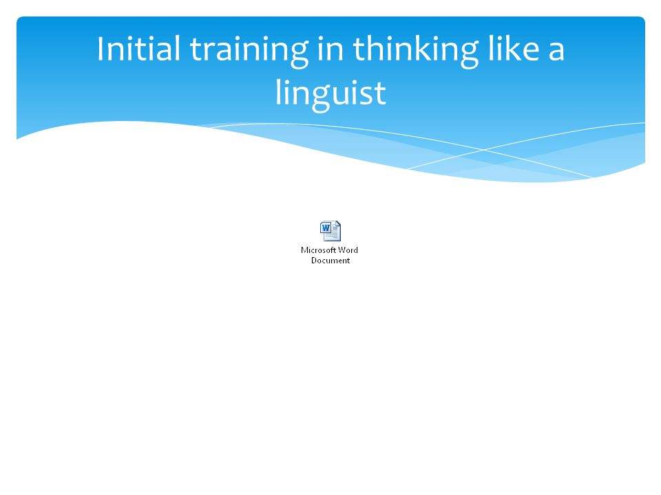 Initial training in thinking like a linguist