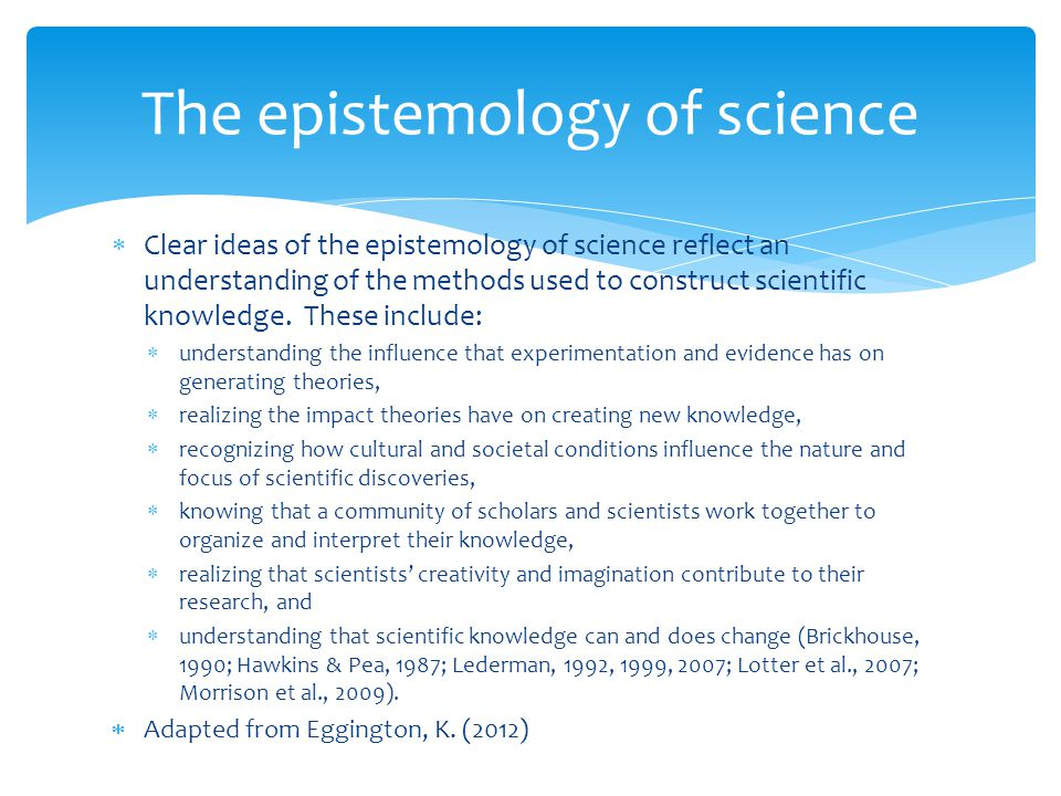  Clear ideas of the epistemology of science reflect an understanding of the methods used to construct scientific knowledge.