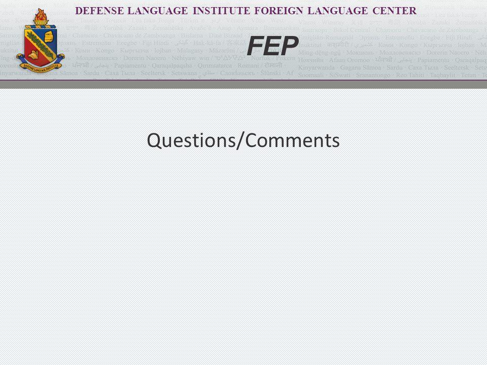 DEFENSE LANGUAGE INSTITUTE FOREIGN LANGUAGE CENTER Questions/Comments FEP