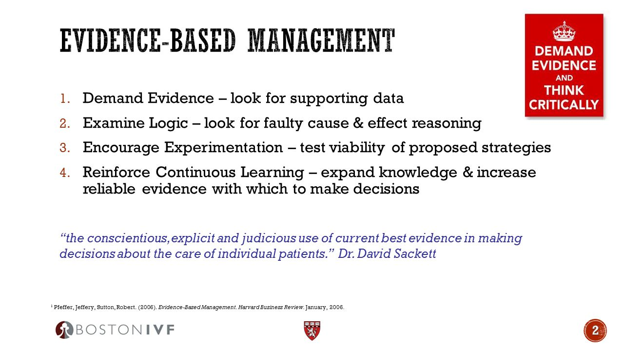 1. Demand Evidence – look for supporting data 2. Examine Logic – look for faulty cause & effect reasoning 3. Encourage Experimentation – test viabilit