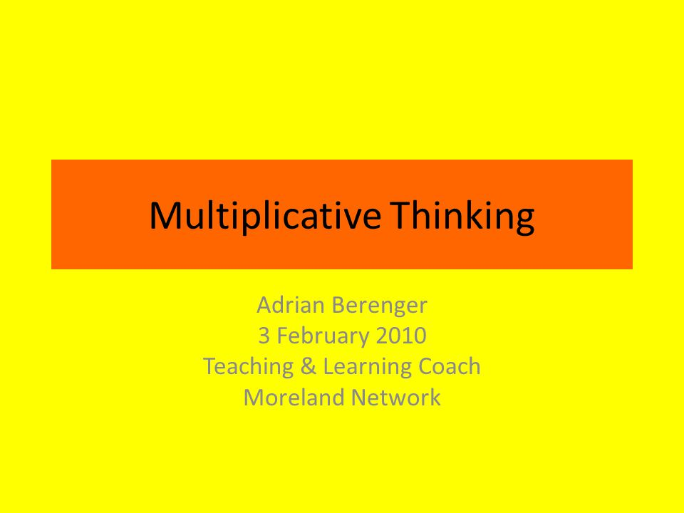 Multiplicative Thinking Adrian Berenger 3 February 2010 Teaching & Learning Coach Moreland Network