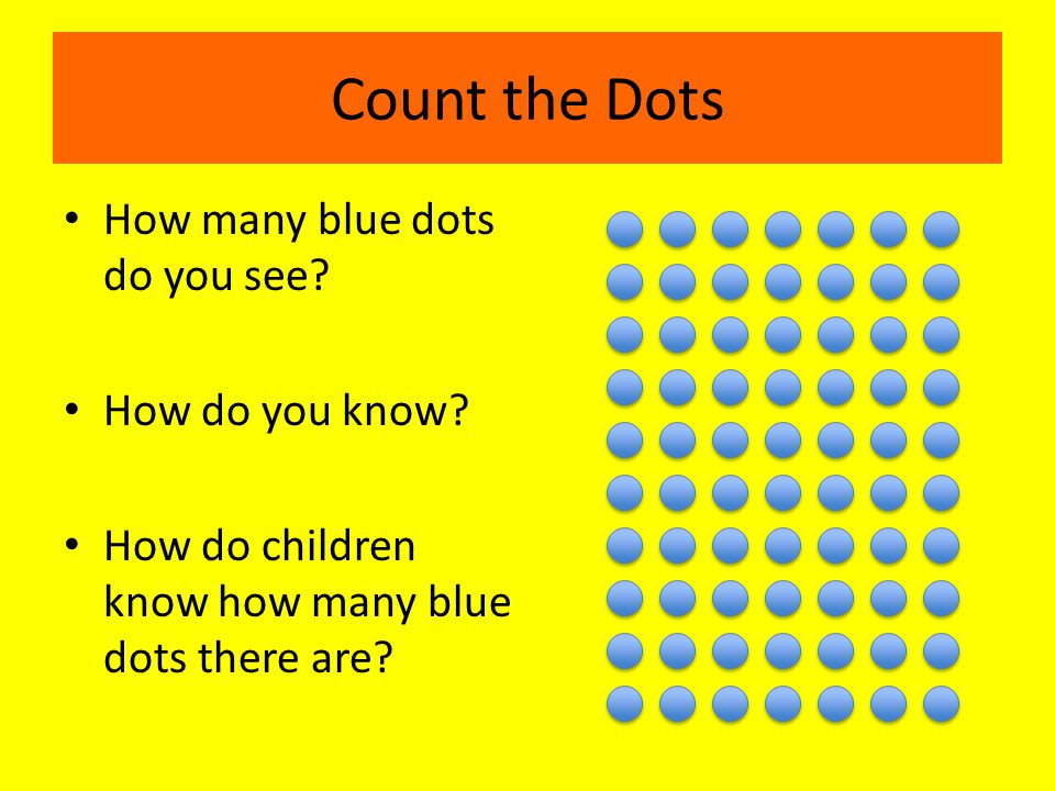 Count the Dots How many blue dots do you see. How do you know.