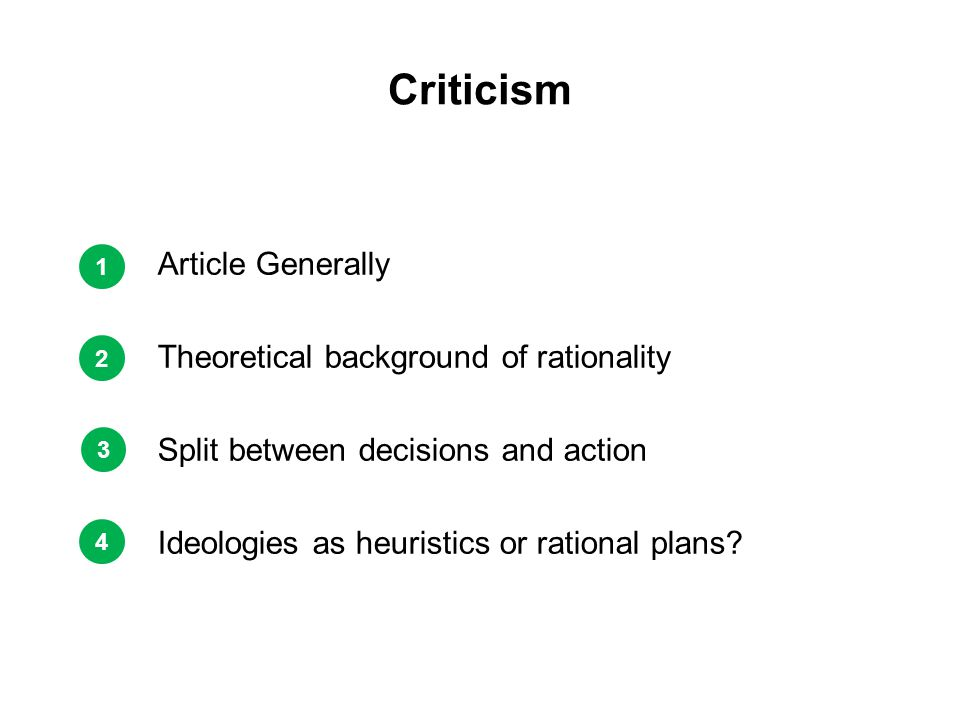 Criticism Article Generally Theoretical background of rationality Split between decisions and action Ideologies as heuristics or rational plans.