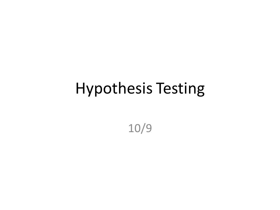 Hypothesis Testing 10/9