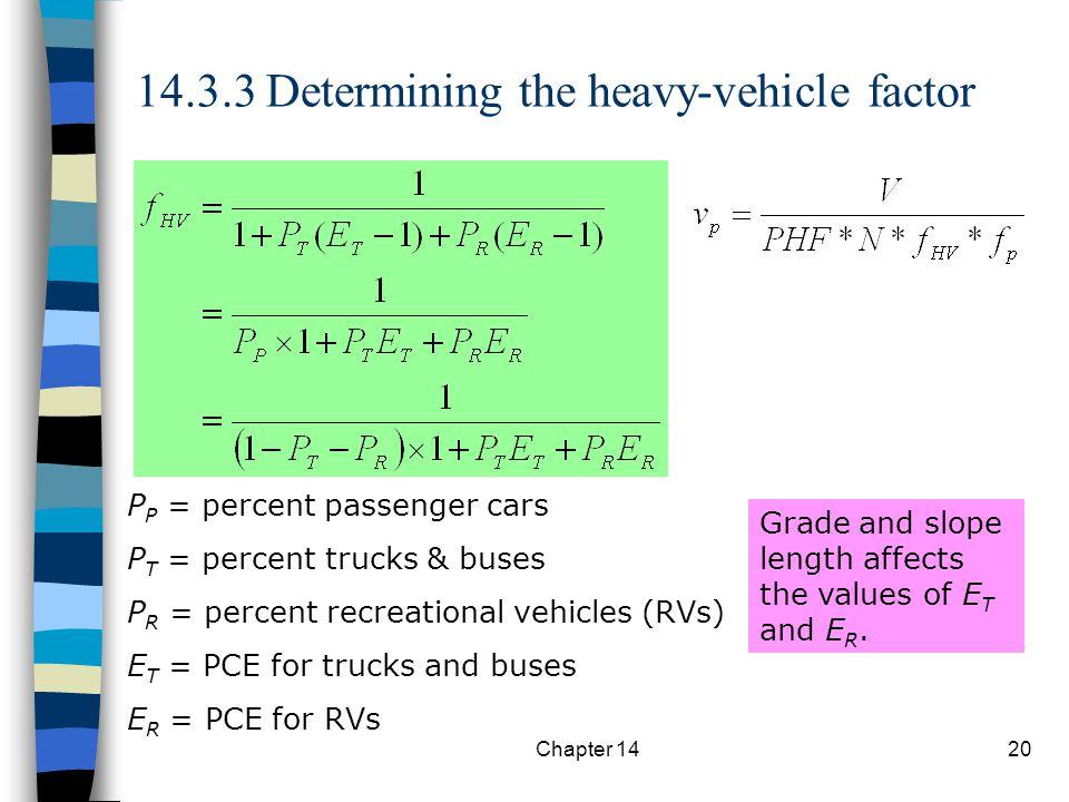 Chapter 1420 14.3.3 Determining the heavy-vehicle factor P P = percent passenger cars P T = percent trucks & buses P R = percent recreational vehicles