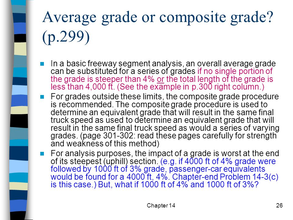 Chapter 1426 Average grade or composite grade? (p.299) In a basic freeway segment analysis, an overall average grade can be substituted for a series o