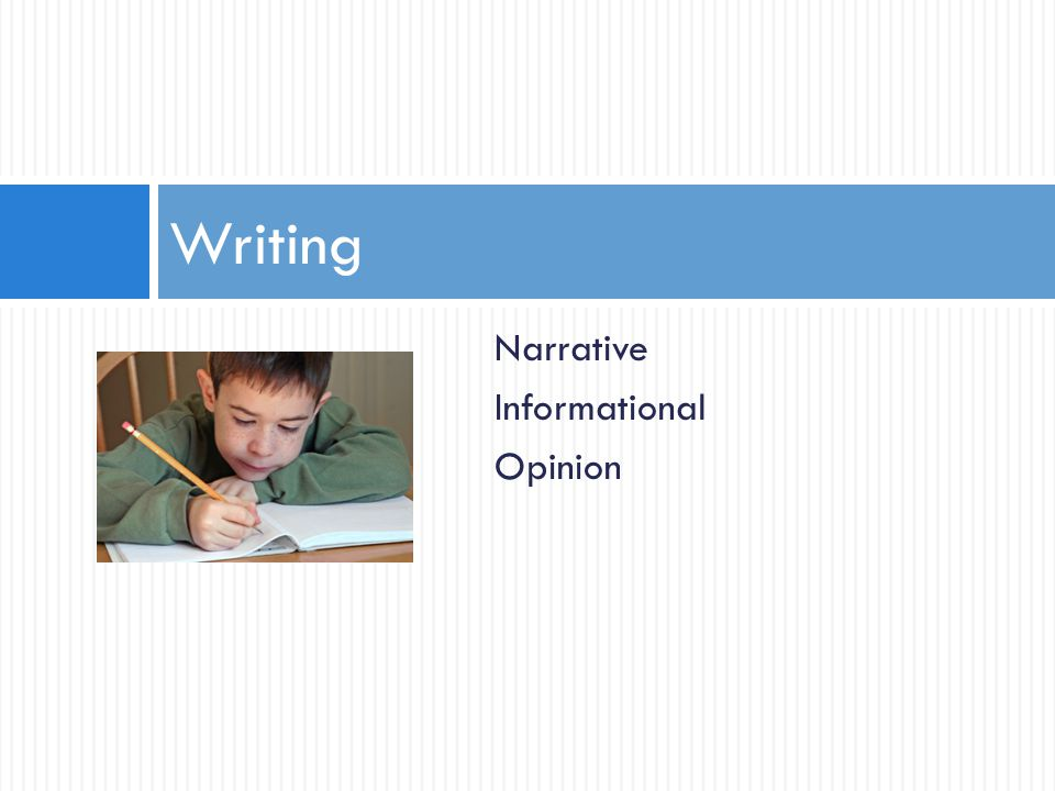 Narrative Informational Opinion Writing