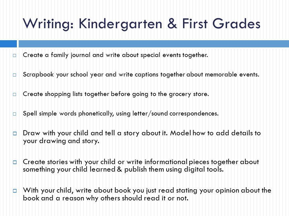 Writing: Kindergarten & First Grades  Create a family journal and write about special events together.