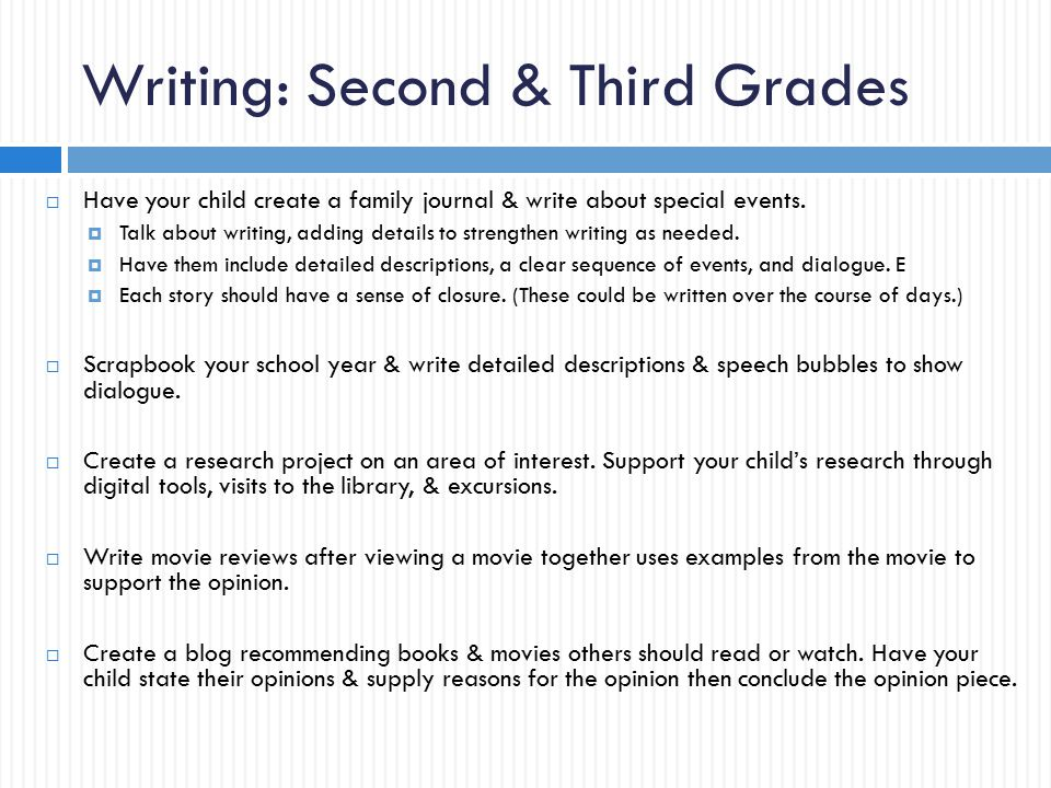 Writing: Second & Third Grades  Have your child create a family journal & write about special events.