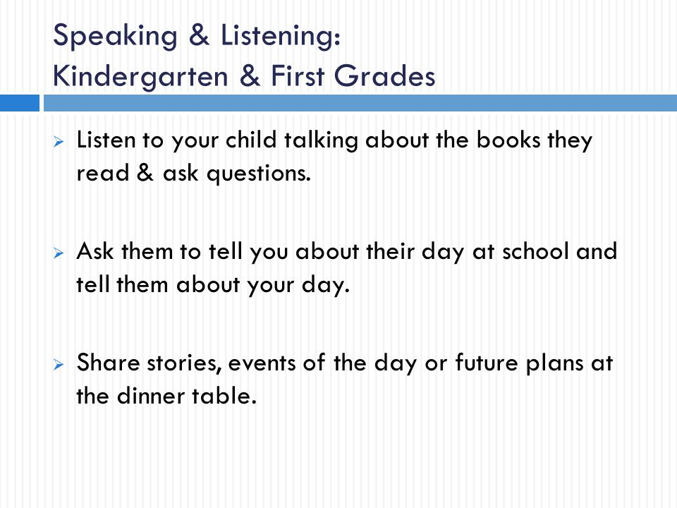 Speaking & Listening: Kindergarten & First Grades  Listen to your child talking about the books they read & ask questions.