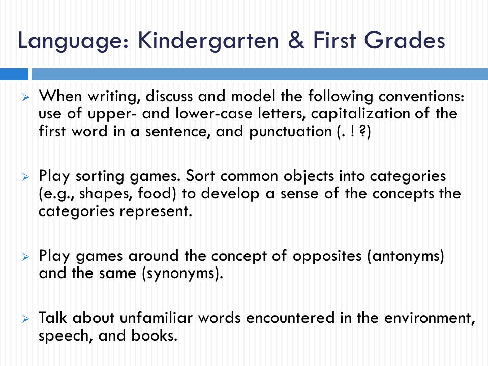 Language: Kindergarten & First Grades  When writing, discuss and model the following conventions: use of upper- and lower-case letters, capitalization of the first word in a sentence, and punctuation (.