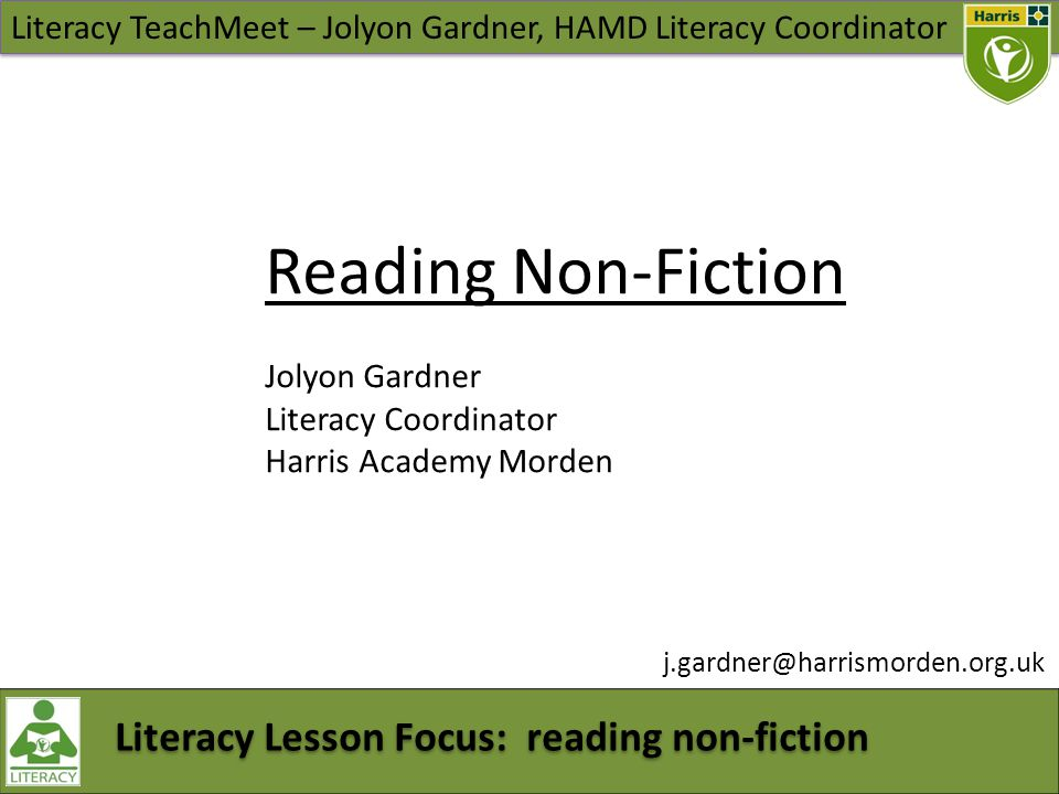 Literacy TeachMeet – Jolyon Gardner, HAMD Literacy Coordinator Literacy Lesson Focus: reading non-fiction Reading Non-Fiction Jolyon Gardner Literacy Coordinator Harris Academy Morden j.gardner@harrismorden.org.uk