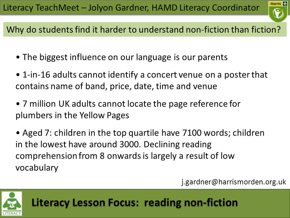 Literacy TeachMeet – Jolyon Gardner, HAMD Literacy Coordinator Literacy Lesson Focus: reading non-fiction Why do students find it harder to understand non-fiction than fiction.