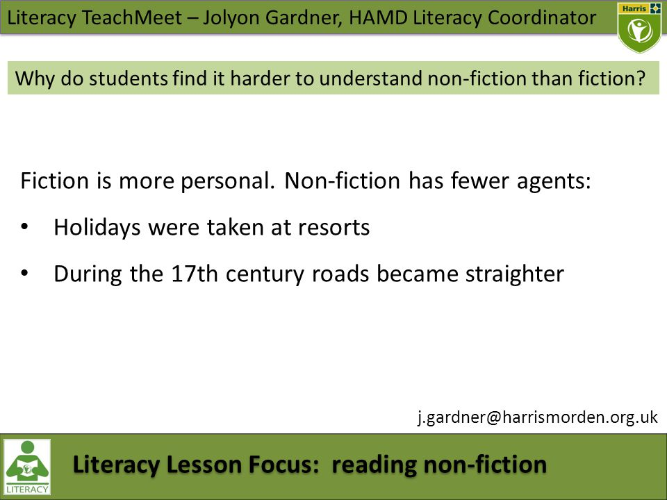 Literacy TeachMeet – Jolyon Gardner, HAMD Literacy Coordinator Literacy Lesson Focus: reading non-fiction j.gardner@harrismorden.org.uk Why do students find it harder to understand non-fiction than fiction.