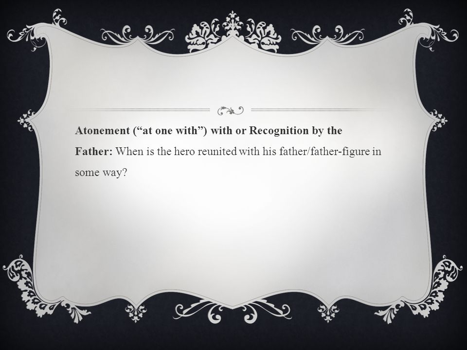 """Atonement (""""at one with"""") with or Recognition by the Father: When is the hero reunited with his father/father-figure in some way?"""
