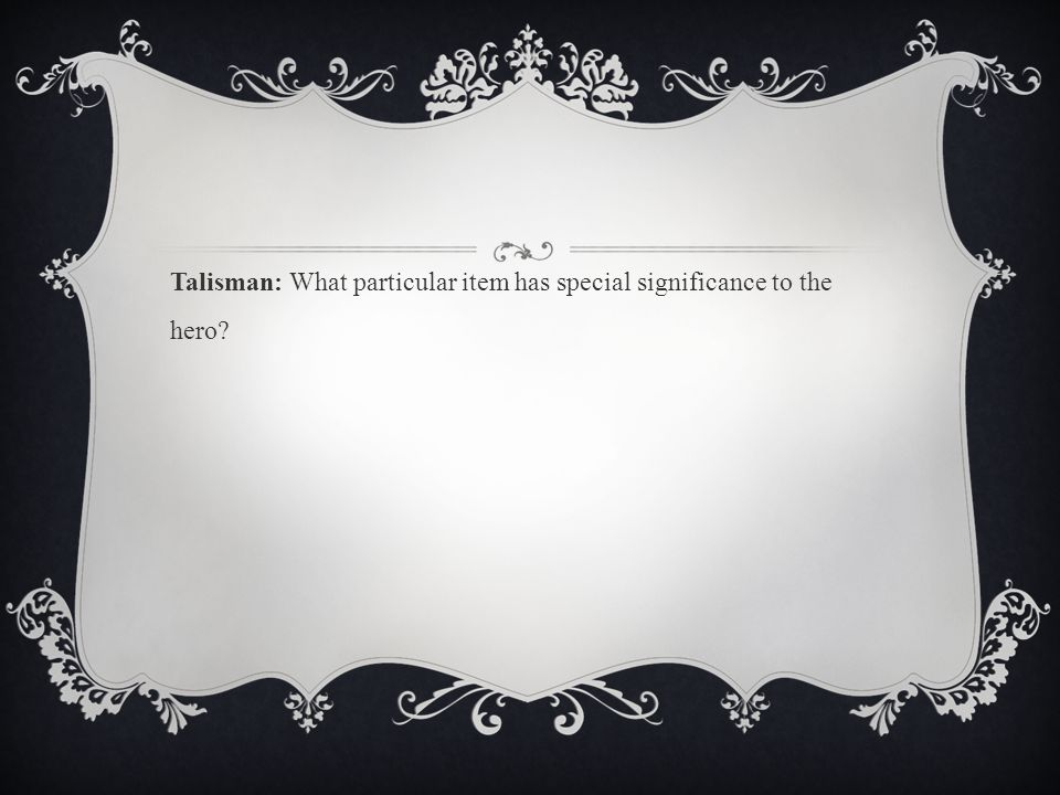 Talisman: What particular item has special significance to the hero?