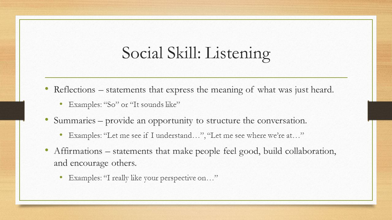 Social Skill: Listening Reflections – statements that express the meaning of what was just heard.