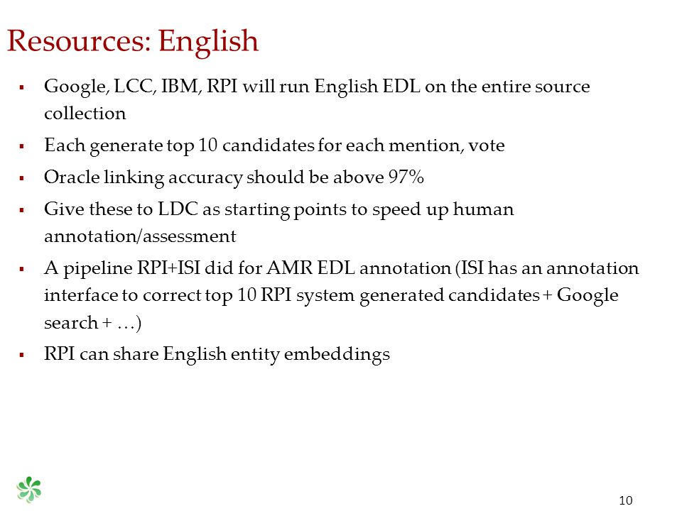 Resources: English 10  Google, LCC, IBM, RPI will run English EDL on the entire source collection  Each generate top 10 candidates for each mention,