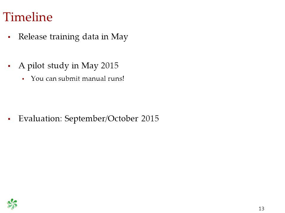 Timeline 13  Release training data in May  A pilot study in May 2015  You can submit manual runs!  Evaluation: September/October 2015
