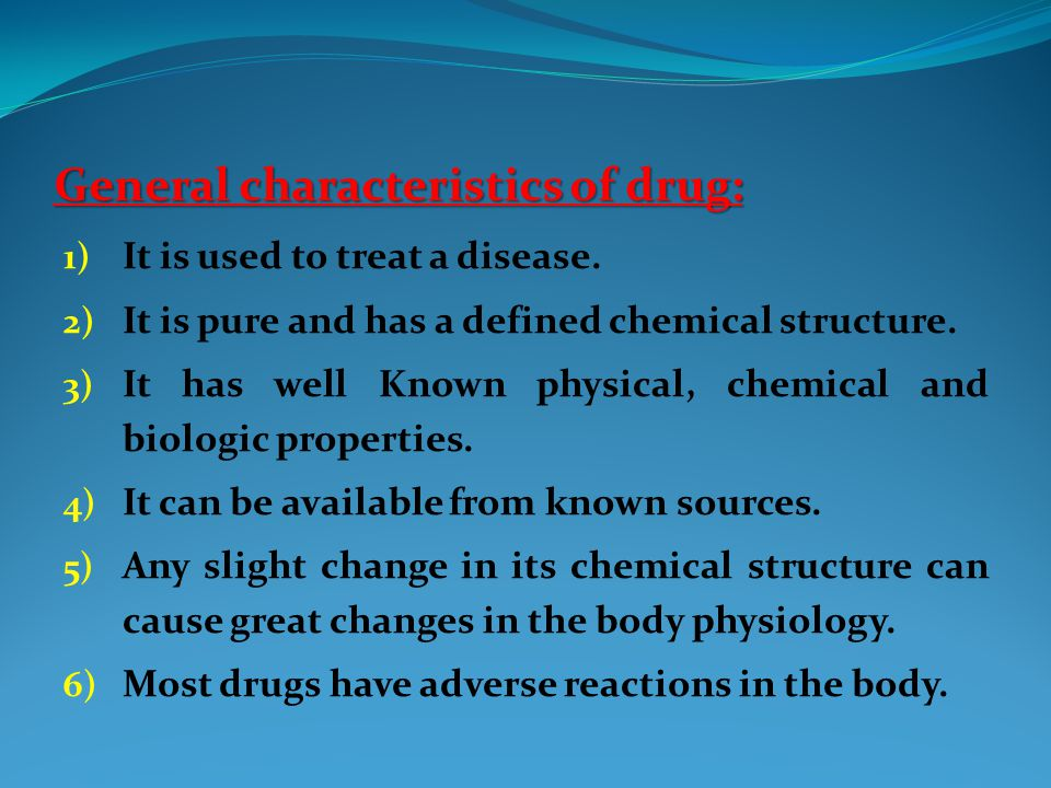 General characteristics of drug: 1) It is used to treat a disease.
