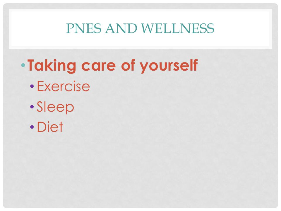 PNES AND WELLNESS Taking care of yourself Exercise Sleep Diet